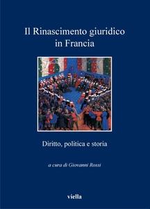 Il Rinascimento giuridico in Francia Diritto, politica e storia