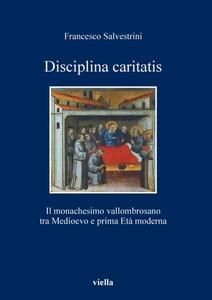 Disciplina caritatis Il monachesimo vallombrosano tra medioevo e prima età moderna