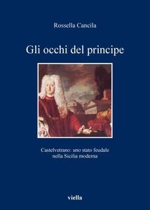 Gli occhi del principe Castelvetrano: uno stato feudale nella Sicilia moderna