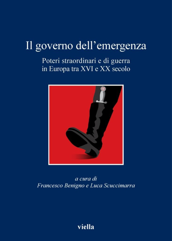 Il governo dell'emergenza Poteri straordinari e di guerra in Europa tra XVI e XX secolo