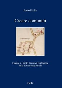 Creare comunità Firenze e i centri di nuova fondazione della Toscana medievale