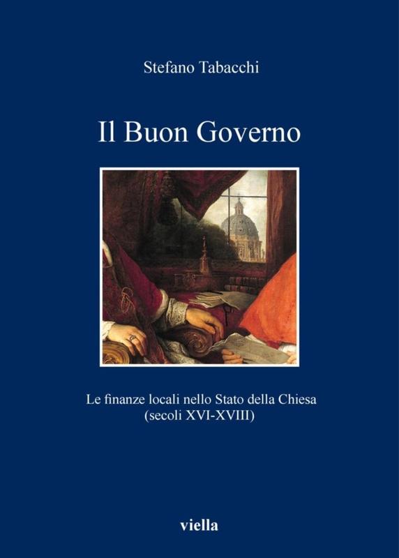 Il Buon Governo Le finanze locali nello Stato della Chiesa (secoli XVI-XVIII)
