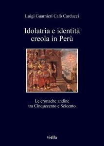 Idolatria e identità creola in Perù Le cronache andine tra Cinquecento e Seicento