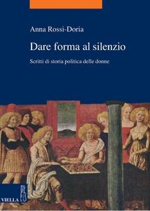 Dare forma al silenzio Scritti di storia politica delle donne