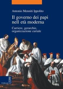 Il governo dei papi nell'età moderna Carriere, gerarchie, organizzazione curiale