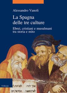 La Spagna delle tre culture Ebrei, cristiani e musulmani tra storia e mito