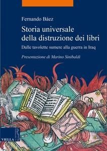 Storia universale della distruzione dei libri Dalle tavolette sumere alla guerra in Iraq