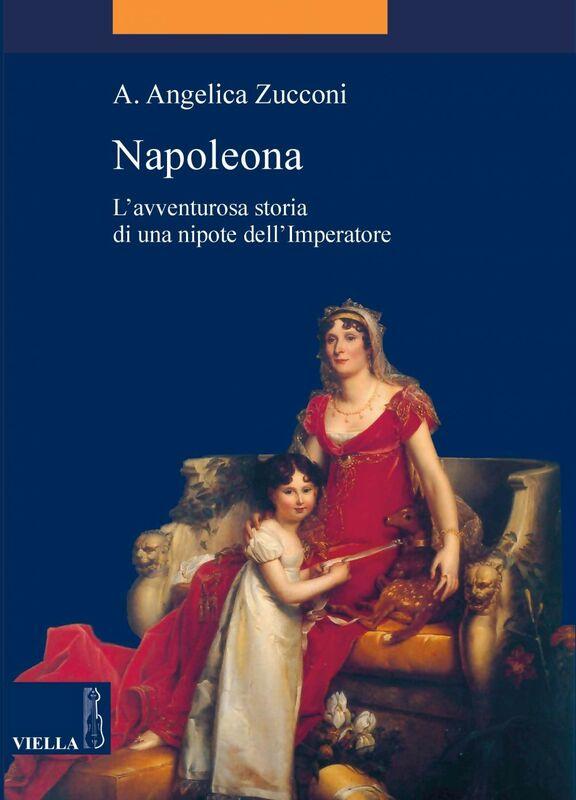 Napoleona L'avventurosa storia di una nipote dell'Imperatore