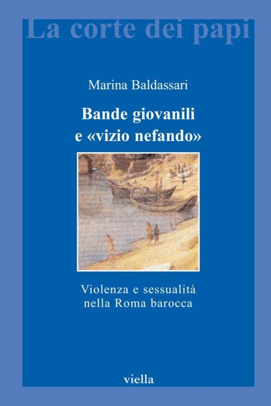 Bande giovanili e «vizio nefando» Violenza e sessualità nella Roma barocca