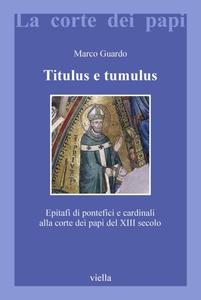 Titulus e tumulus Epitafi di pontefici e cardinali alla corte dei papi del XIII secolo