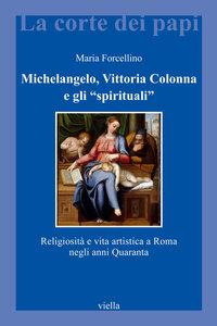 """Michelangelo, Vittoria Colonna e gli """"spirituali"""" Religiosità e vita artistica a Roma negli anni Quaranta"""