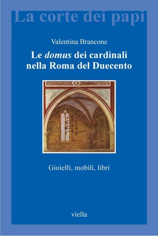 Le domus dei cardinali nella Roma del Duecento Gioielli, mobili, libri