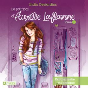 Le journal d'Aurélie Laflamme - Tome 1 Extraterrestre... ou presque