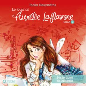 Le journal d'Aurélie Laflamme - Tome 2 Sur le point de craquer