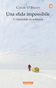 Una sfida impossibile L'Antartide in solitaria