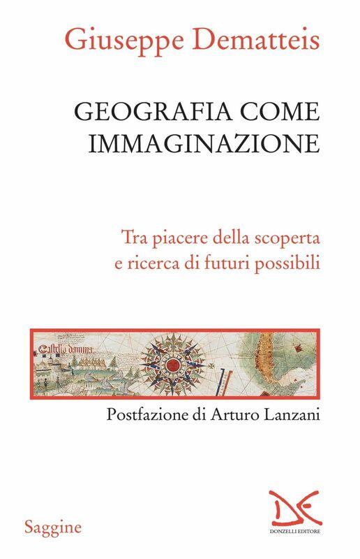 Geografia come immaginazione Tra piacere della scoperta e ricerca di futuri possibili