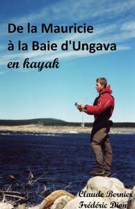 De la Mauricie à la Baie d'Ungava en kayak