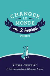 Changer le monde en  2 heures - Tome 2