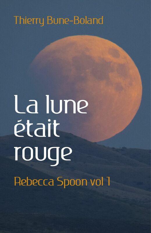 La lune était rouge Rebecca Spoon vol 1