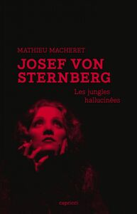 Josef von Sternberg Les jungles hallucinées