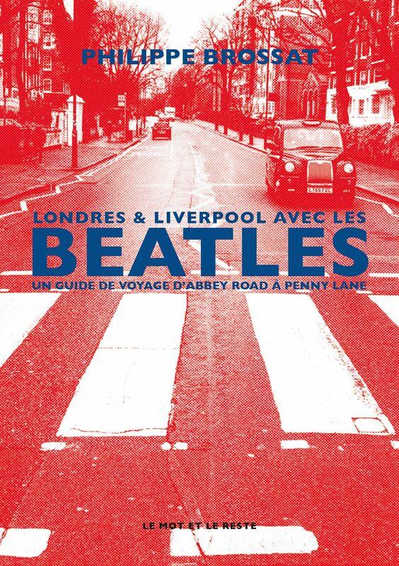 Londres & Liverpool avec les Beatles Un guide de voyage d'Abbey Road à Penny Lane