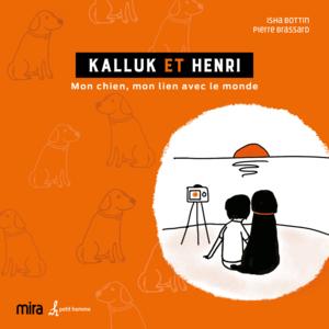 Kalluk et Henri Mon chien, mon lien avec le monde
