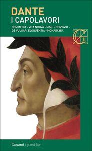I capolavori Commedia - Vita nuova - Rime - Convivio - De vulgari eloquentia - Monarchia