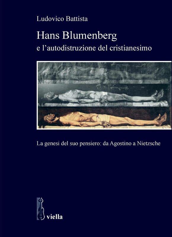 Hans Blumenberg e l'autodistruzione del cristianesimo La genesi del suo pensiero: da Agostino a Nietzsche