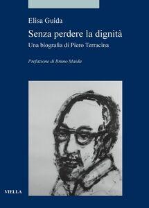 Senza perdere la dignità Una biografia di Piero Terracina
