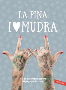 I love Mudra 40 posizioni pazzesche di yoga per le mani