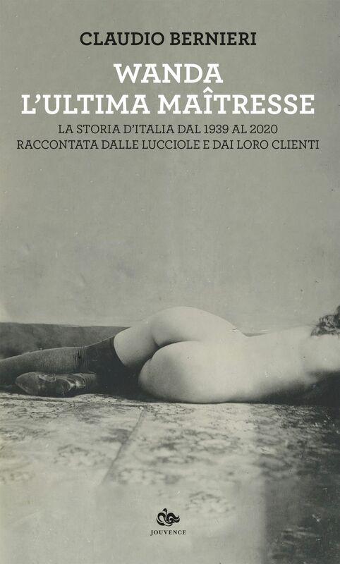 Wanda, l'ultima maîtresse La storia d'Italia dal 1939 al 2020 raccontata dalle lucciole e dai loro clienti