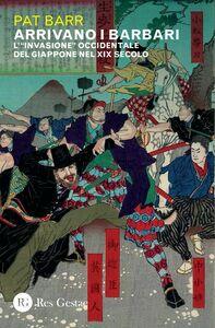 """Arrivano i barbari L' """"invasione"""" occidentale del Giappone nel XIX secolo"""
