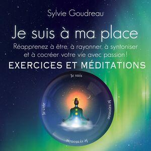 Je suis à ma place - Exercices et méditations Réaprenez à être, à rayonner, à synthoniser et à cocréer votre vie avec passion !