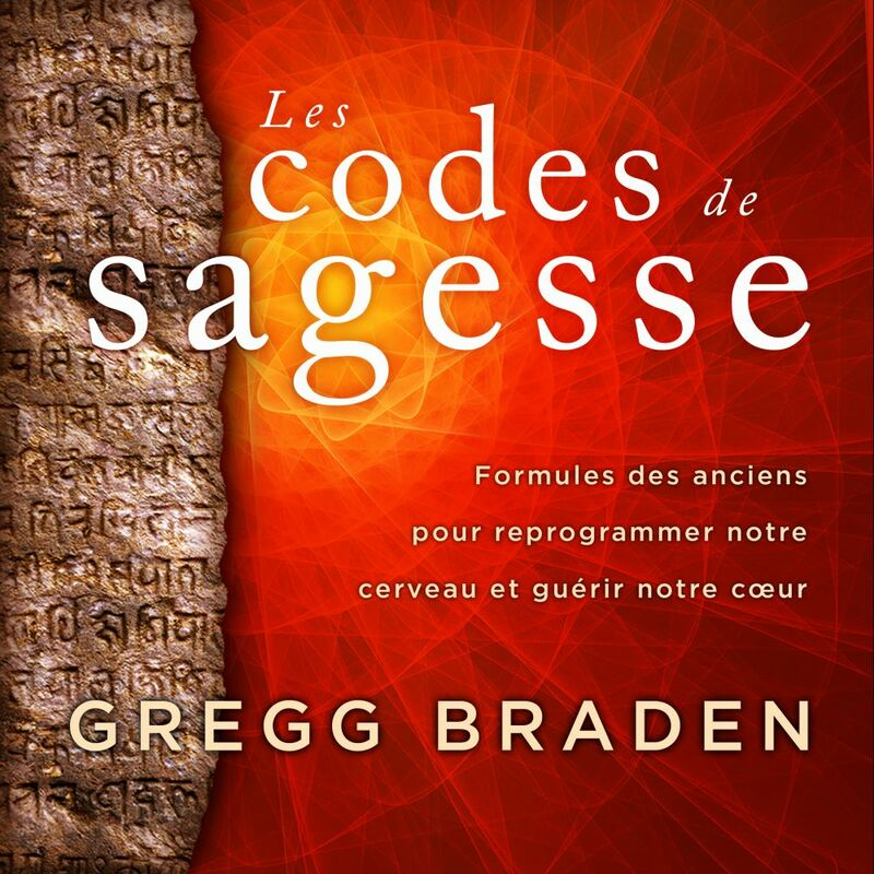 Les codes de sagesse Formules des anciens pour reprogrammer notre cerveau et guérir notre cœur