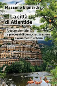 La città di Atlantide Arte ambientale tra processi di democratizzazione e ornamento urbano