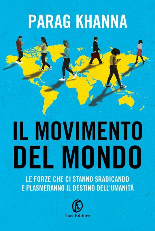 Il movimento del mondo Le forze che ci stanno sradicando e plasmeranno il destino dell'umanità