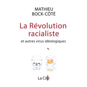La Révolution racialiste, et autres virus idéologiques