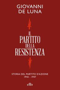 Il Partito della Resistenza Storia del Partito d'Azione