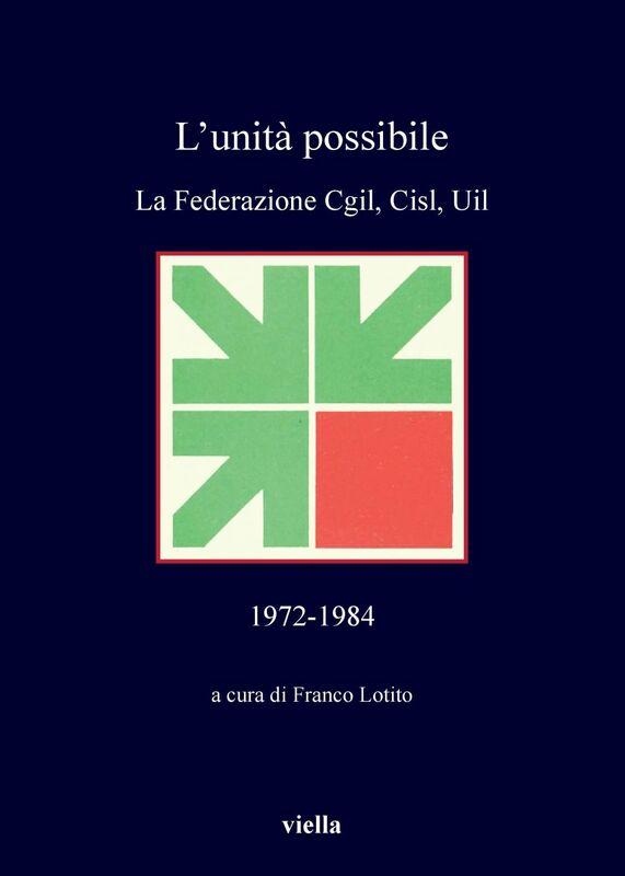L'unità possibile La Federazione Cgil, Cisl, Uil 1972-1984