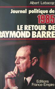 Journal politique 1985 : le retour de Raymond Barre