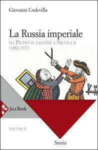 La Russia imperiale Da Pietro il Grande a Nicola II (1682-1917)