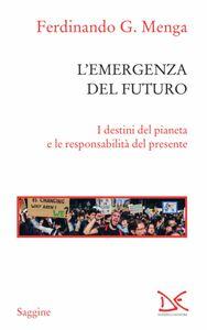 L'emergenza del futuro I destini del pianeta e le responsabilità del presente