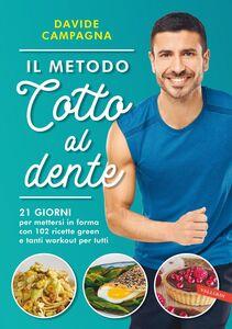 Il metodo Cotto al dente 21 GIORNI per mettersi in forma con 102 ricette green e tanti workout per tutti