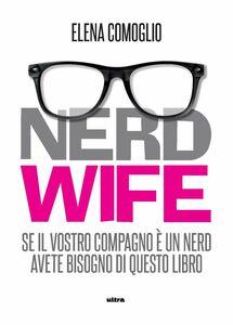 Nerdwife Se il vostro compagno è un nerd avete bisogno di questo libro