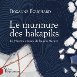 Le murmure des Hakapiks La troisième enquête de Joaquin Moralès