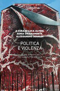 Politica e violenza Teorie e pratiche del conflitto sociale
