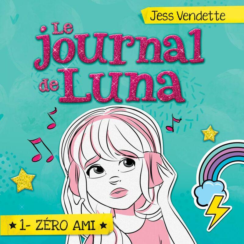 Le journal de Luna - Tome 1 Zéro ami