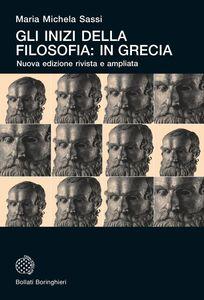 Gli inizi della filosofia: in Grecia Nuova edizione rivista e con una nuova postfazione