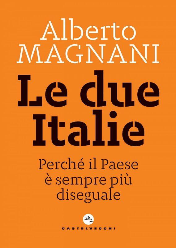 Le due Italie Perché il Paese è sempre più diseguale