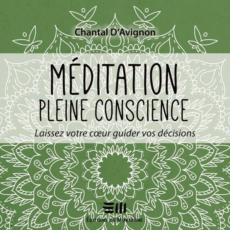 Méditation pleine conscience - Tome 3 Laissez votre coeur guider vos décisions